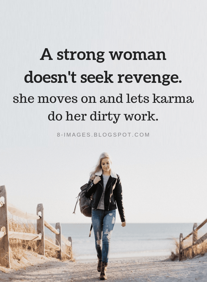 A Strong Woman Doesn T Seek Revenge She Moves On And Lets Karma Do