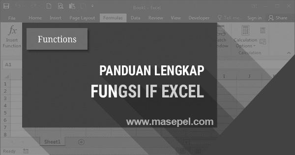 Contoh Lengkap Penggunaan Rumus Excel If Bertingkat, Ganda dan Majemuk