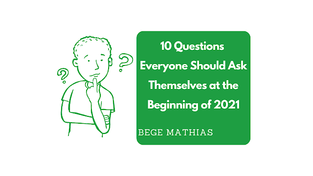 10 Questions Everyone Should Ask Themselves at the Beginning of 2021