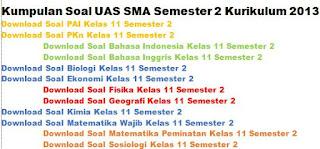 Kumpulan Soal UAS Kelas 11 SMA Semester 2 Kurikulum 2013 Semua Pelajaran
