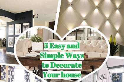 5 Easy and Simple Ways to Decorate Your house