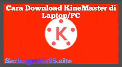 Cara Download KineMaster di Laptop\PC