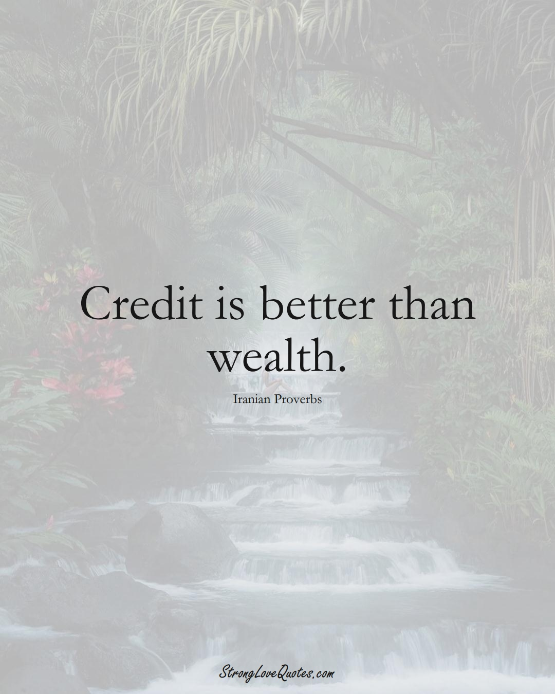Credit is better than wealth. (Iranian Sayings);  #MiddleEasternSayings