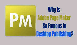 Why Is Adobe Page Maker So Famous in Desktop Publishing?