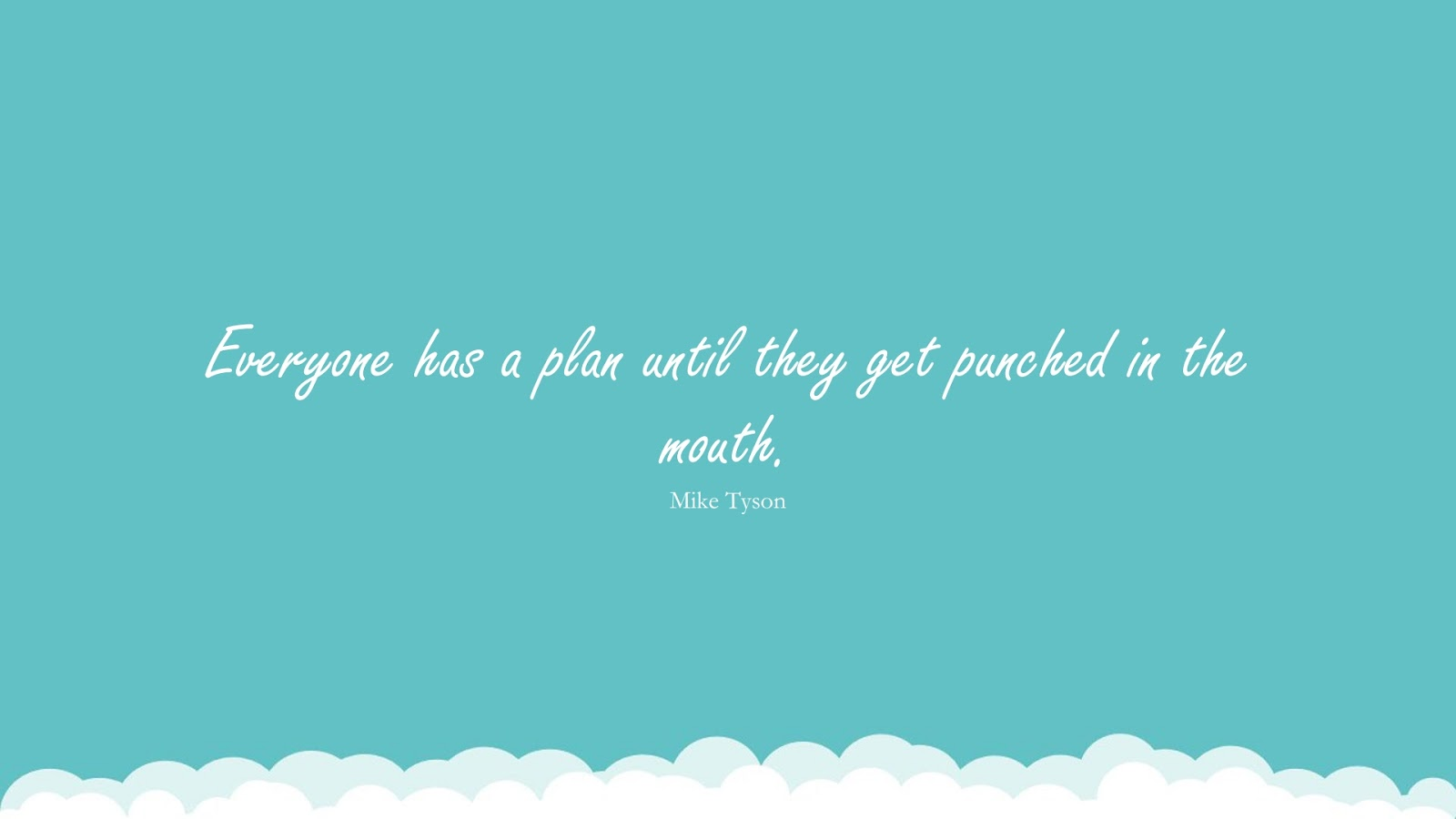 Everyone has a plan until they get punched in the mouth. (Mike Tyson);  #SuccessQuotes