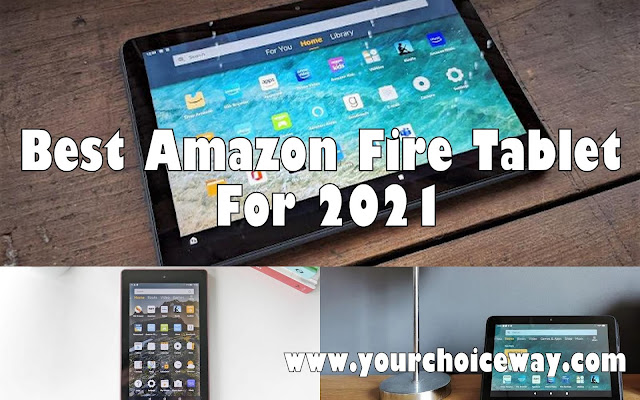 Best Amazon Fire Tablet For 2021 - Your Choice Way