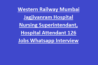 Western Railway Mumbai Jagjivanram Hospital Nursing Superintendant, Hospital Attendant 126 Jobs Whatsapp Interview