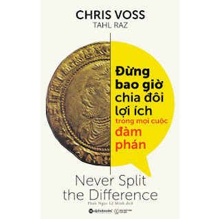 Đừng Bao Giờ Chia Đôi Lợi Ích Trong Mọi Cuộc Đàm Phán - Never Split The Difference ebook PDF-EPUB-AWZ3-PRC-MOBI
