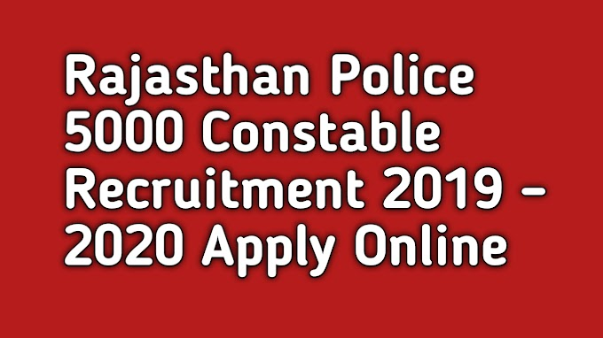 Rajasthan Police 5000 Constable Recruitment 2019 – 2020 Apply Online