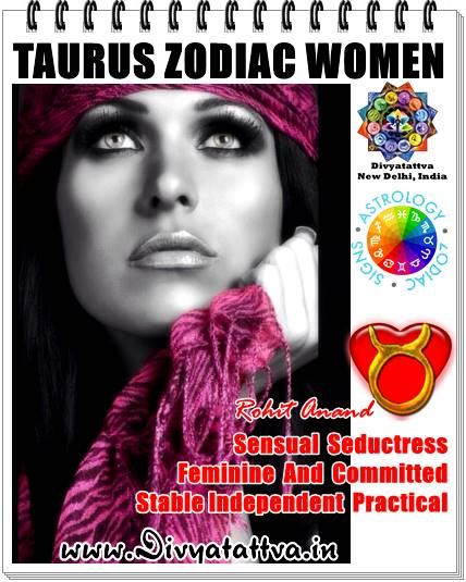 Divyatattva taurus woman personality,  taurus woman likes and dislikes , facts about taurus woman  taurus woman in bed  taurus woman compatibility  taurus woman physical appearance,  taurus woman in love,  taurus woman quotes