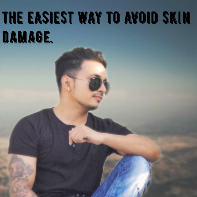 The easiest way to avoid Skin damage.