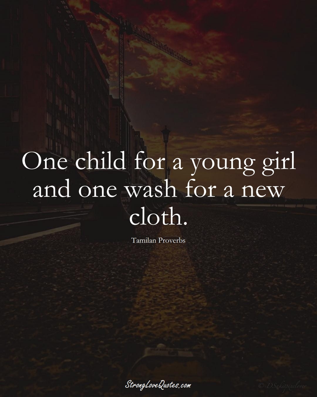 One child for a young girl and one wash for a new cloth. (Tamilan Sayings);  #aVarietyofCulturesSayings