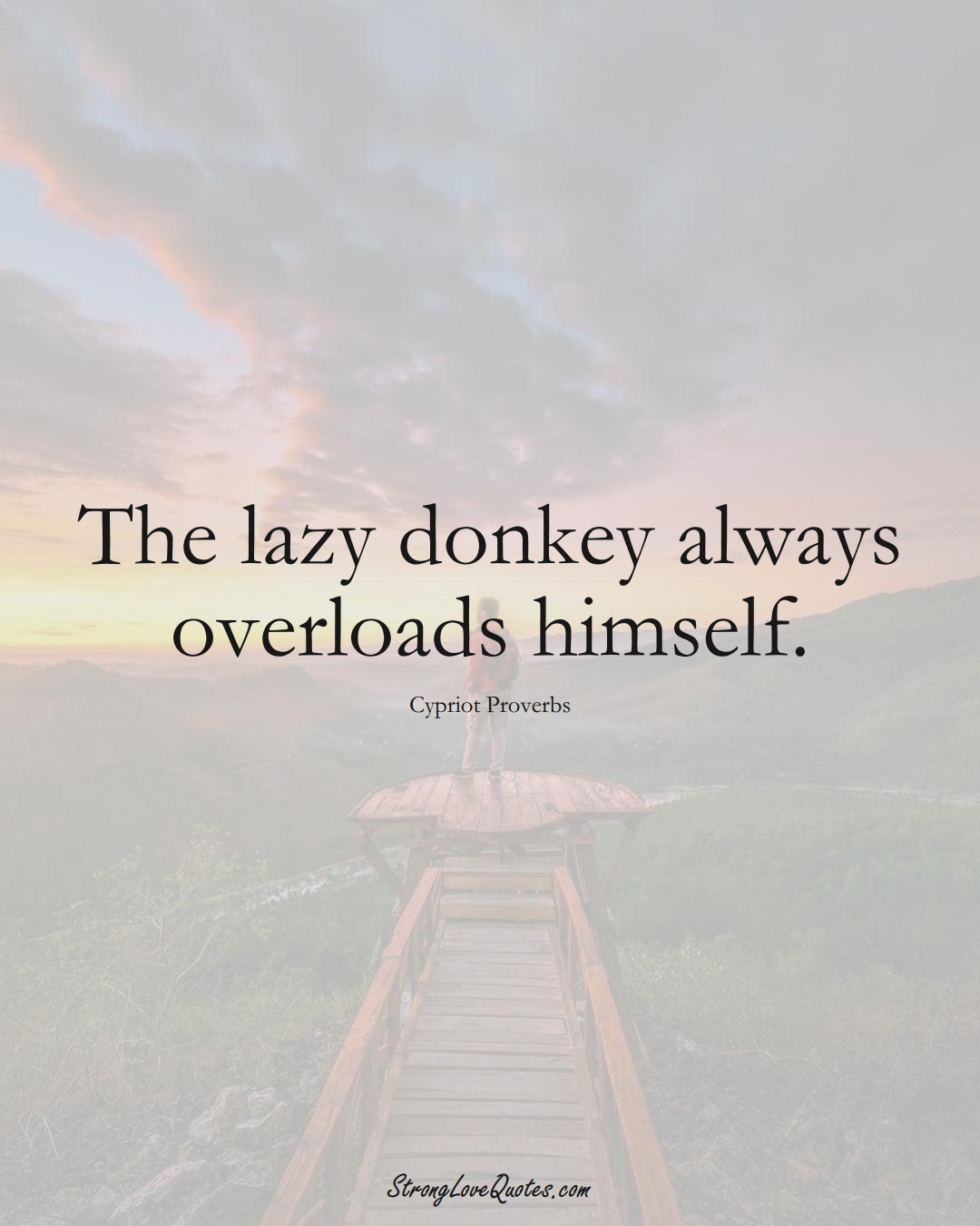 The lazy donkey always overloads himself. (Cypriot Sayings);  #MiddleEasternSayings