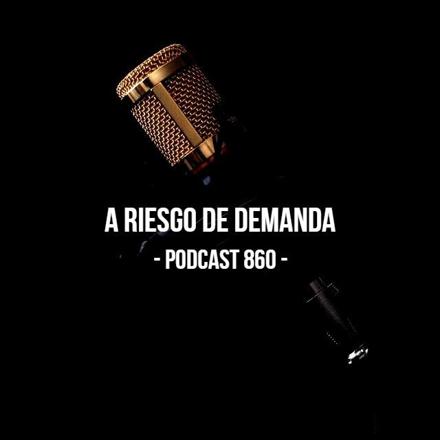 A Riesgo De Demanda - Podcast 860