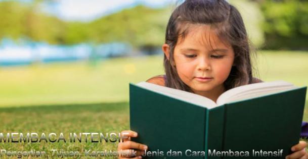 Pengertian, Tujuan, Karakteristik, Jenis dan Cara Membaca Intensif Terlengkap