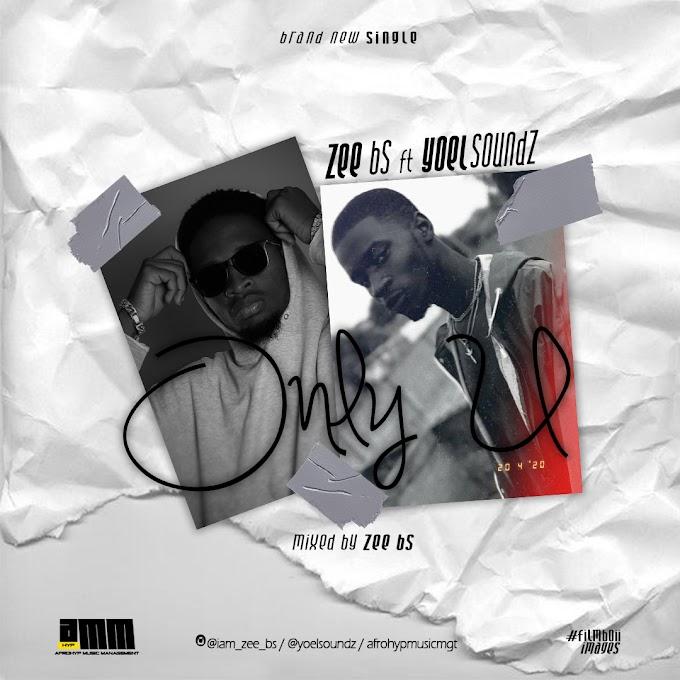 MUSIC: Zee Bs ft YoelSoundz - Only You / @iam_zee_bs / @afrohypmedia