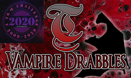 Tasha's Thinkings - Vampire Drabbles - AtoZChallenge 2020 - T
