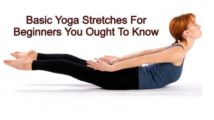 Basic Yoga Stretches For Beginners You Ought To Know