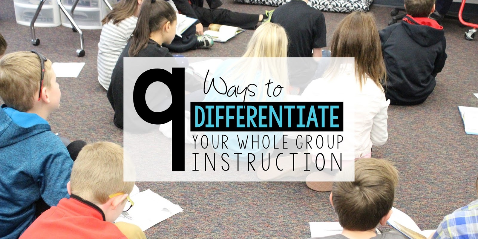 9 Ways To Differentiate Your Whole Group Instruction
