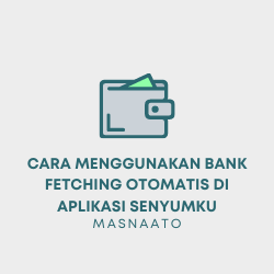 Cara Menggunakan Bank Fetching Otomatis di Aplikasi Senyumku