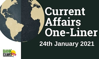 Current Affairs One-Liner: 24th January 2021