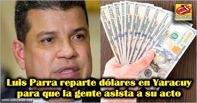 Luis Parra reparte dólares en Yaracuy para que la gente asista a su acto