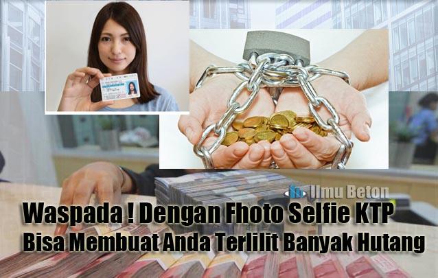 Waspada Fhoto Selfie Dengan Ktp Bisa Membuat Anda Terlilit