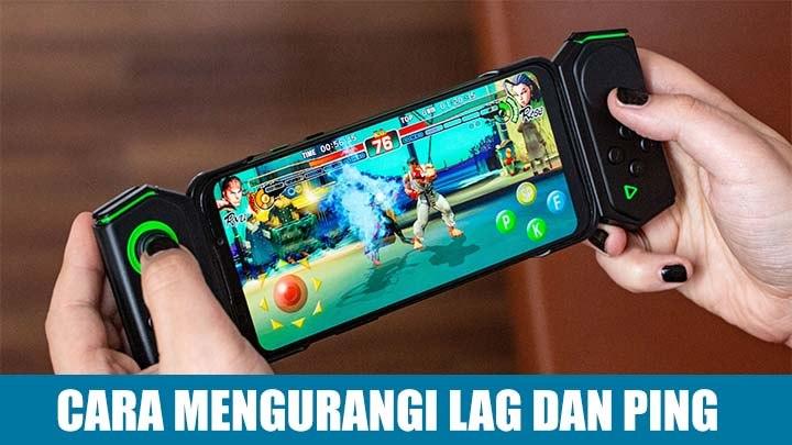 Cara Mengurangi lag dan ping saat bermain game android