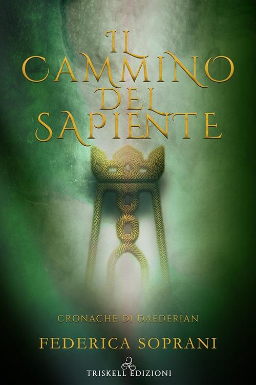 """Libri in uscita: """"Il cammino del sapiente"""" (Serie Cronache di Daederian #1) di Federica Soprani"""