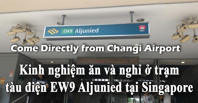 Kinh nghiệm ăn và nghỉ ở trạm tàu điện EW9 Aljunied tại Singapore