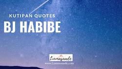 [Quotes]-45+Kumpulan  Kutipan Kata Bijak BJ Habibie