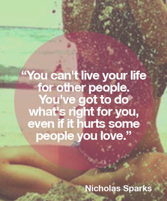 quotes about live you life: You can't live your life for other people. You've got to do what's right for you, even if it hurts some people you love.