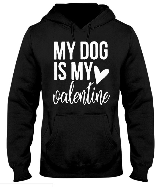 My Dog Is My Valentine T Shirts Hoodie