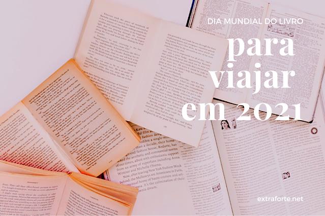 dia mundial do livro, imagem com livros abertos e o título: para viajar em 2021.