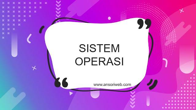 Pengertian Sistem Operasi : Fungsi dan Jenisnya
