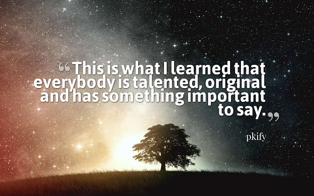 This Is What I Learned That Everybody Is Talented Original and Has Something Important to Say Wisdom Quotes