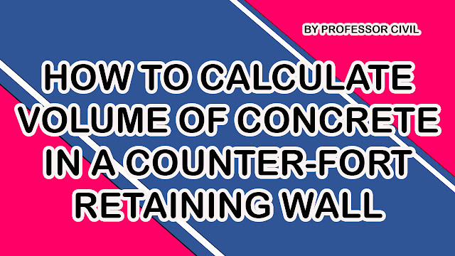 HOW TO CALCULATE VOLUME OF CONCRETE OF COUNTER FORT RETAINING WALL