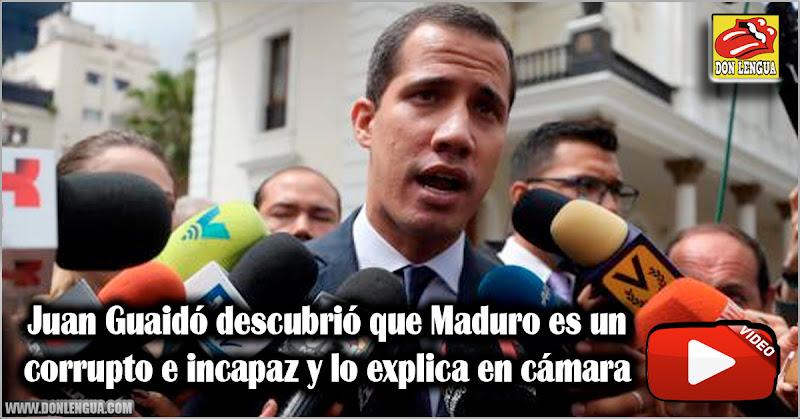 Juan Guaidó descubrió que Maduro es un corrupto e incapaz y lo explica en cámara