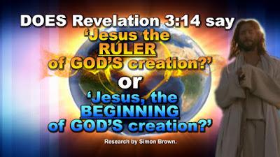 DOES Revelation 3:14 say 'Jesus the RULER of GOD'S creation?' or 'Jesus, the BEGINNING of GOD'S creation?'