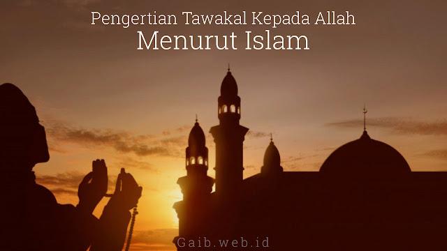 Pengertian Tawakal Kepada Allah Menurut Islam