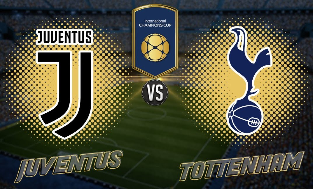 JUVENTUS TOTTENHAM Streaming info Facebook YouTube, dove vederla Gratis Diretta TV | International Champions Cup