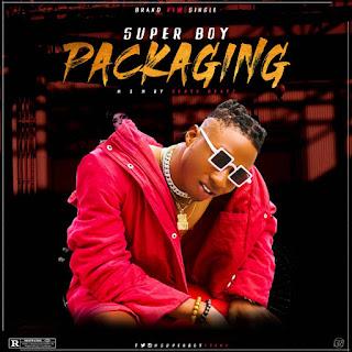 [Music] Super Boy - Packaging ( prod. Cento Beatz) #Arewapublisize