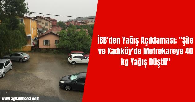 """İBB'den Yağış Açıklaması; """"Şile ve Kadıköy'de Metrekareye 40 kg Yağış Düştü"""""""