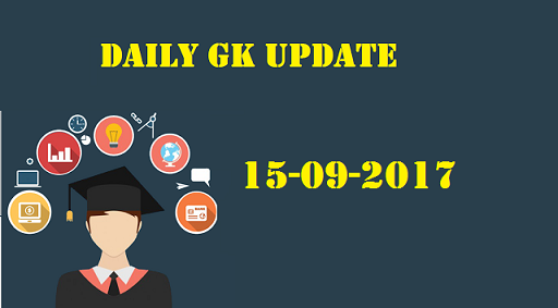 Daily GK Update 15th September 2017, Important Current Affairs