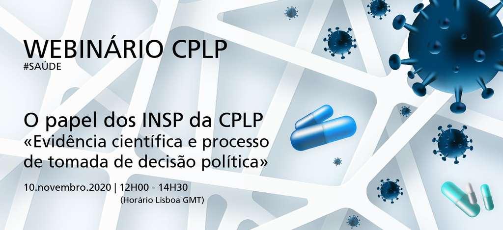Webinário CPLP - «O papel dos INSP da CPLP: Evidência científica e processo de tomada de decisão política» - 10/11