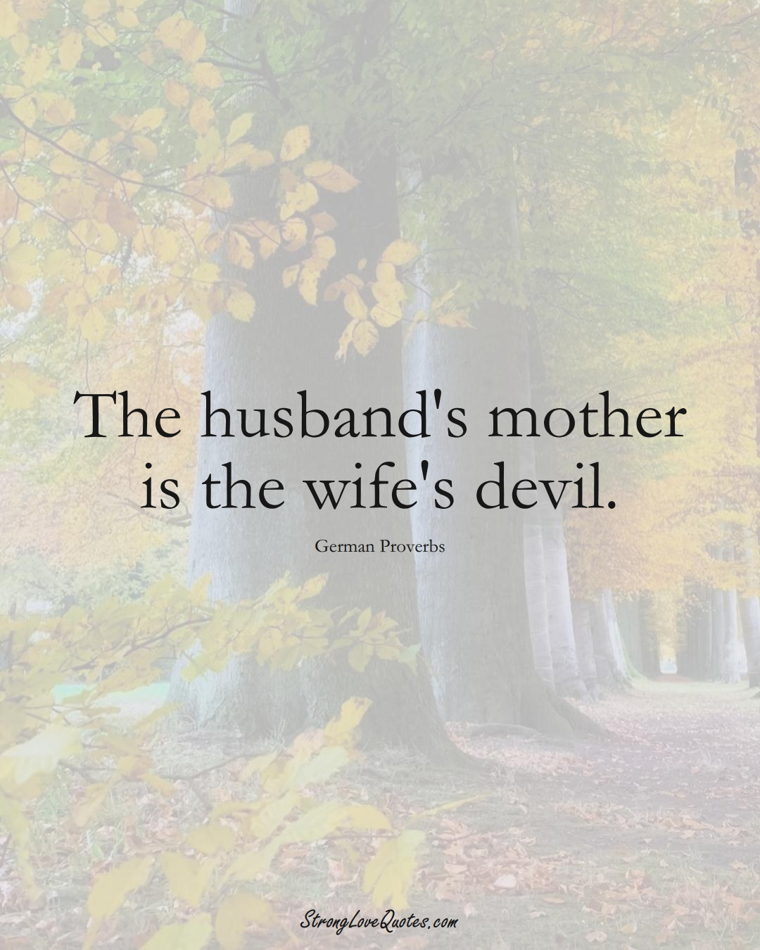 The husband's mother is the wife's devil. (German Sayings);  #EuropeanSayings
