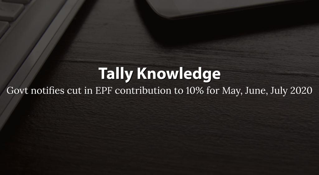 Govt notifies cut in EPF contribution to 10% for May, June, July 2020