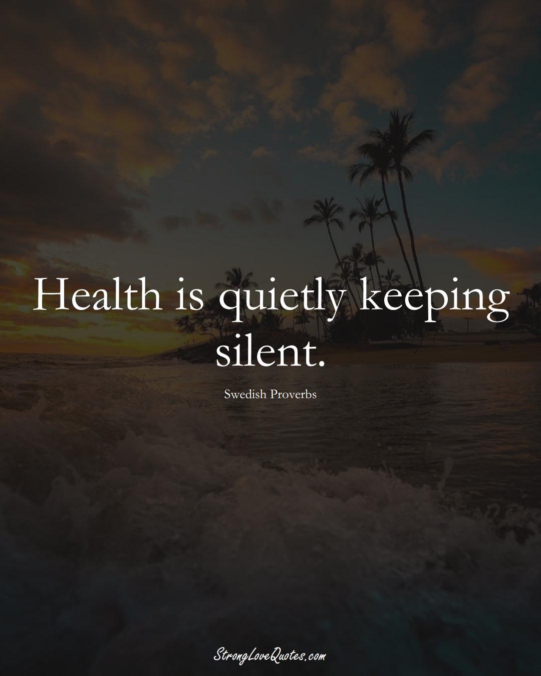 Health is quietly keeping silent. (Swedish Sayings);  #EuropeanSayings