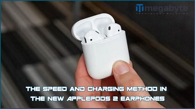 The speed and charging method in the new ApplePods 2 earphones