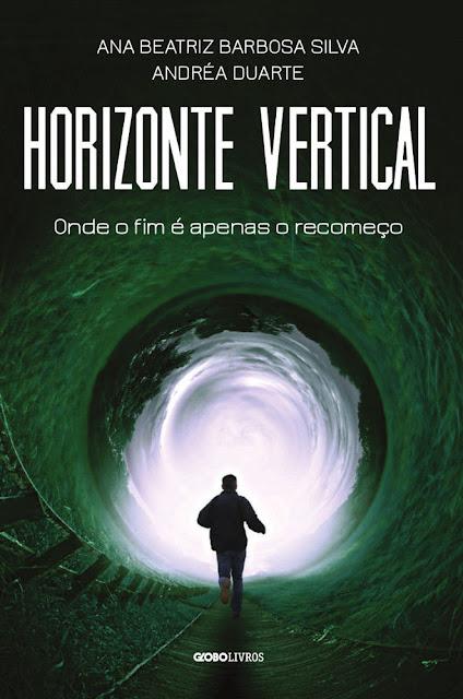 Horizonte Vertical Onde o fim é apenas o recomeço Ana Beatriz Barbosa Silva Andréa Duarte